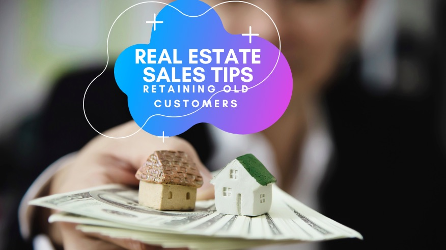 Real Estate Sales- Real Estate Sales- Reaping benefits of Customer  Retention